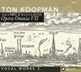 Opera Omnia VII - Vocal Works III - Koopman, Ton