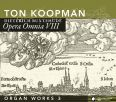 Opera Omnia VIII, Organ Works III - Ton Koopman