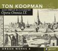 Opera Omnia IX - Orgelverk vol 4 - Koopman, Ton