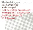 Bach arranging and arranged. Stabat Mater  /  Fugor - Bach Players,The