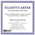 ELLIOTT CARTER THE VOCAL WORKS - Speculum Musicae