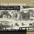 Opera Omnia XVIII - Vokalverk vol 8 - Koopman, Ton