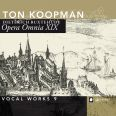 Opera Omnia XIX - Vokalverk vol 9 - Koopman, Ton / Amsterdam Baroque Orchestra & Choir