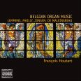 Belgian Organ Music Of The 19th & 20th Centuries - François Houtart