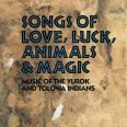 Songs of Love, Luck, Animals, & Magic - Music of the Yurok and Tolowa India