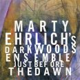 Marty Ehrlich Dark Woods Ens: Just Before the Dawn - Marty Ehrlich's Dark Woods Ensemble