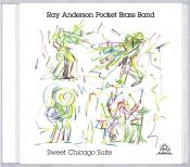 Review of the day by Scott Yanow: Ray Anderson Pocket Brass Band - Sweet Chicago Suite