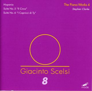 Giacinto Scelsi: The Piano Works 4: Hispania, Suites No. 5 & 6
