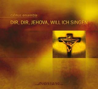 Dir, Dir Jehova, Will Ich Singen
