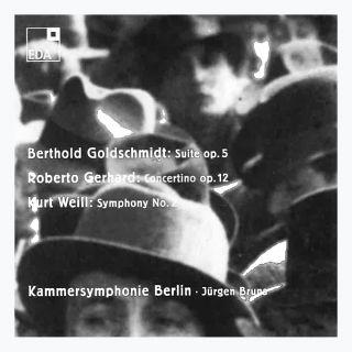 Berthold Goldschmidt: Suite op. 5 / Roberto Gerhard: Concertino op. 12 / Kurt Weill: Symphony No. 2