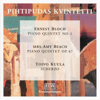 Ernest Bloch / Amy Beach / Toivo Kuula: Piano Quintets