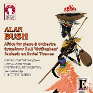 Alan Bush: Africa Piano Concerto, Symph 2, Fantasia on Sovjet Themes