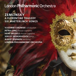 Zemlinsky A Florentine Tragedy & Six Maeterlinck Songs