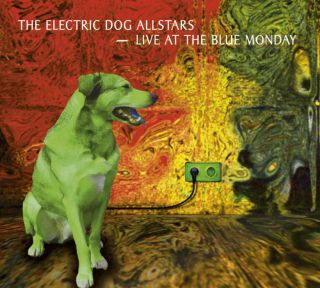 The Electric Dog Allstars: Live At Blue Monday