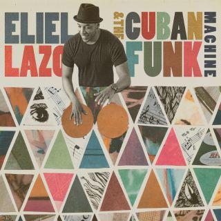 Eliel Lazo & The Cuban Funk Machine