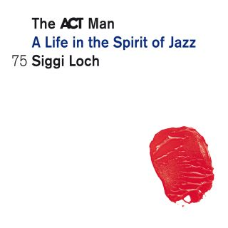 The ACT man, A Life in the Spirit of Jazz, 75 Siggi Loch