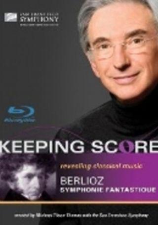 Keeping Score Berlioz Symphonie Fantastique