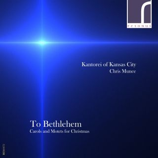 To Bethlehem: Carols & Motets for Christmas