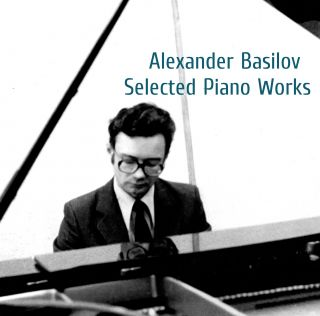 Alexander Basilov - Selected Piano Works