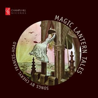 Magic Lantern Tales: Songs by Cheryl Frances-Hoad