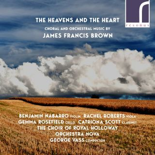 The Heavens and the Heart - Choral and Orchestral Music by James Francis Brown