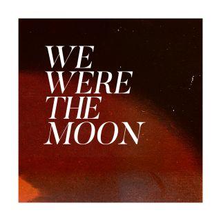 We Were the Moon (single)