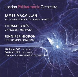 MacMillan: The Confession of Isobel Gowdie  - Ades.: Chamber Symphony - Higdon.: Percussion Concerto