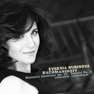 Evgenia Rubinova - Rachmaninoff: Moments Musicaux Op. 16; Piano Sonata No. 2 Op. 36; Kreisler: Liebesfreud & Liebesleid