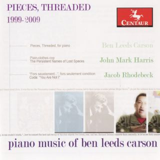 Pieces, Threaded Piano Music Of Ben Leeds Carson