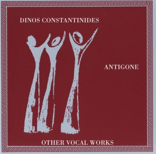 Antigone And Other Vocal Works
