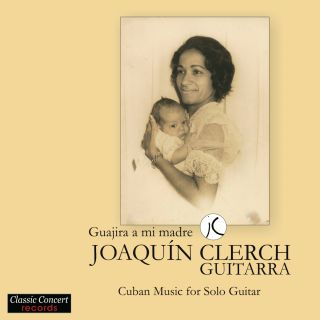 Guijira a mi Madre - Cuban Music for Solo Guitar